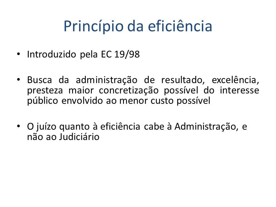 Princípio da eficiência Introduzido pela EC 19/98 Busca da administração de resultado, excelência, presteza maior concretização possível do interesse