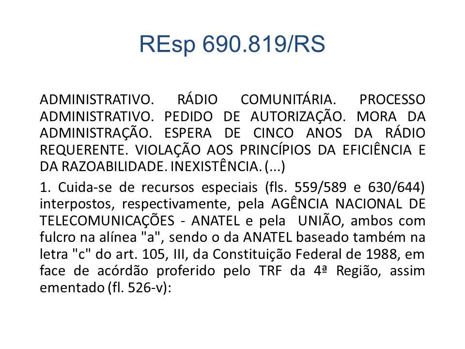 REsp 690.819/RS ADMINISTRATIVO. RÁDIO COMUNITÁRIA. PROCESSO ADMINISTRATIVO. PEDIDO DE AUTORIZAÇÃO. MORA DA ADMINISTRAÇÃO. ESPERA DE CINCO ANOS DA RÁDI