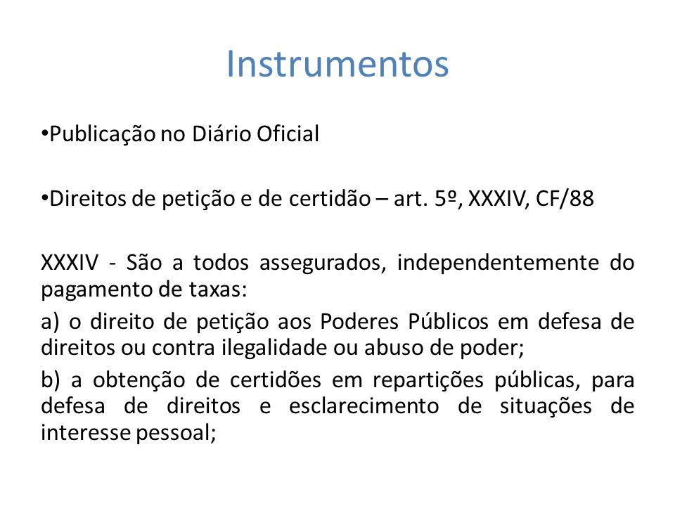 Instrumentos Publicação no Diário Oficial Direitos de petição e de certidão – art. 5º, XXXIV, CF/88 XXXIV - São a todos assegurados, independentemente