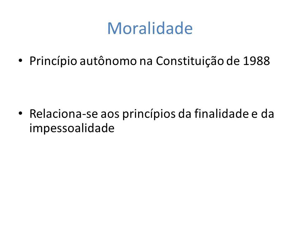 Moralidade Princípio autônomo na Constituição de 1988 Relaciona-se aos princípios da finalidade e da impessoalidade