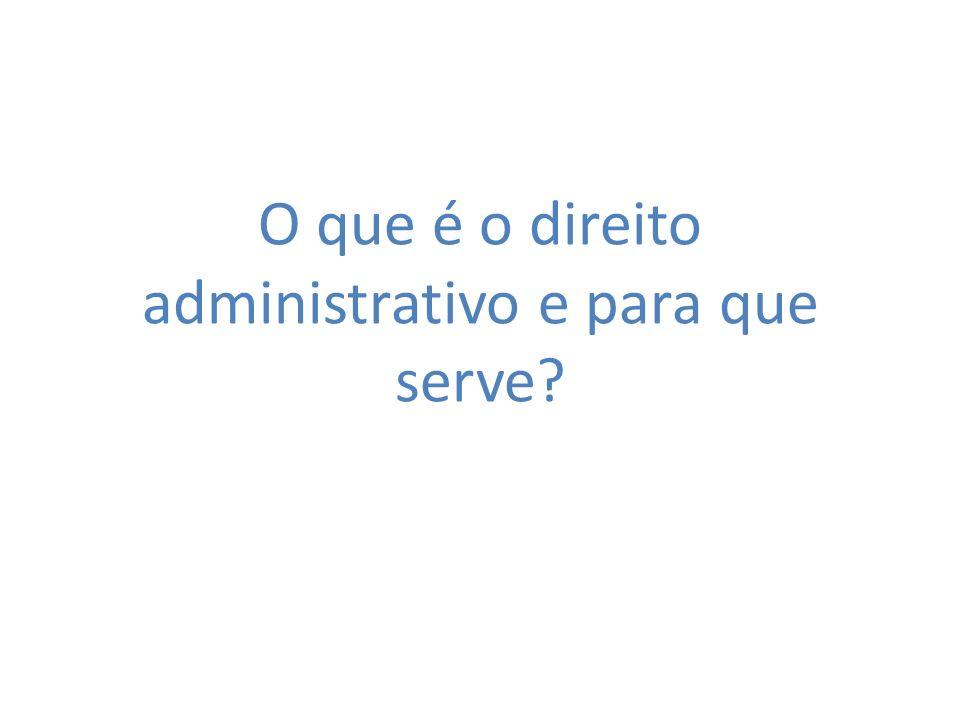 O que é o direito administrativo e para que serve?