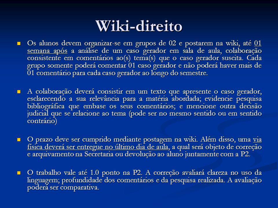 Wiki-direito Os alunos devem organizar-se em grupos de 02 e postarem na wiki, até 01 semana após a análise de um caso gerador em sala de aula, colaboração consistente em comentários ao(s) tema(s) que o caso gerador suscita.