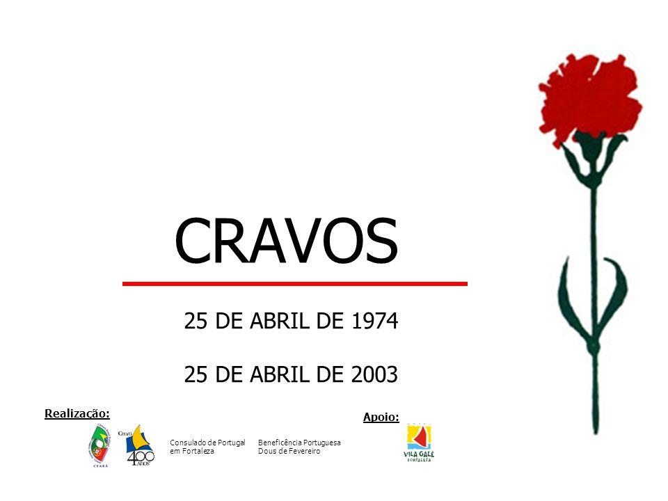 CRAVOS 25 DE ABRIL DE 1974 25 DE ABRIL DE 2003 Realização: Apoio: Consulado de Portugal em Fortaleza Beneficência Portuguesa Dous de Fevereiro