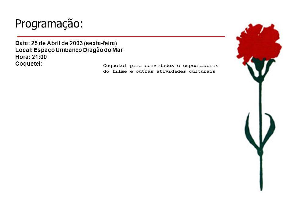 Programação: Data: 25 de Abril de 2003 (sexta-feira) Local: Espaço Unibanco Dragão do Mar Hora: 21:00 Coquetel: Coquetel para convidados e espectadores do filme e outras atividades culturais