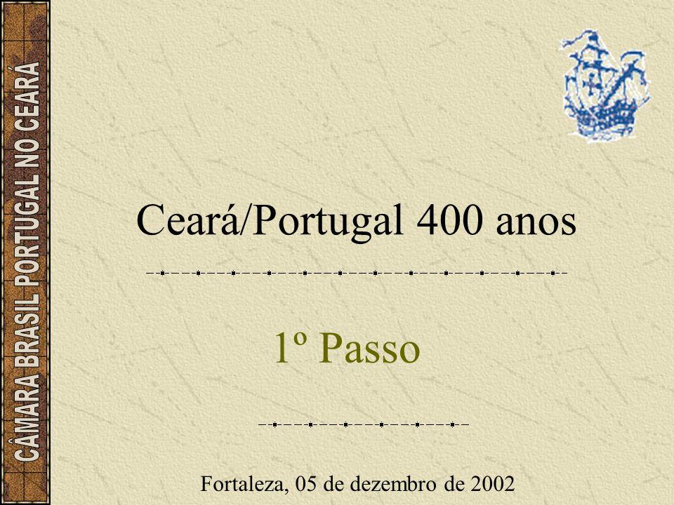 Ceará/Portugal 400 anos 1º Passo Fortaleza, 05 de dezembro de 2002