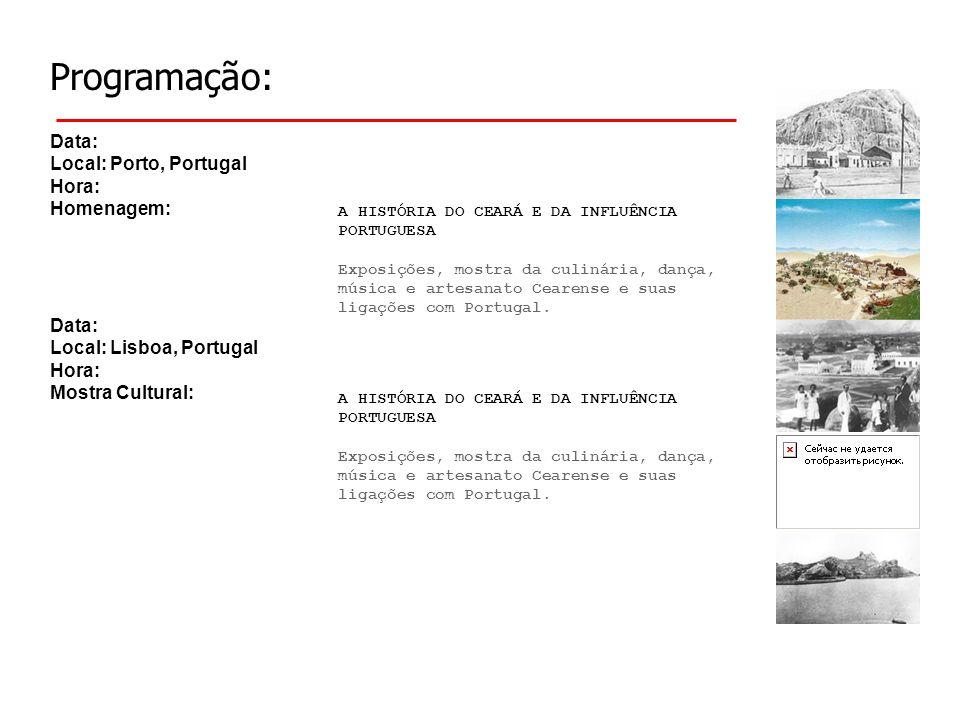 Programação: Data: Local: Porto, Portugal Hora: Homenagem: A HISTÓRIA DO CEARÁ E DA INFLUÊNCIA PORTUGUESA Exposições, mostra da culinária, dança, música e artesanato Cearense e suas ligações com Portugal.