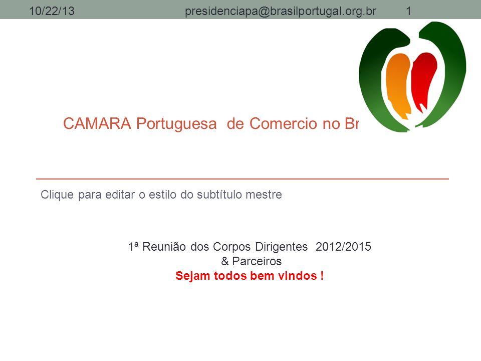 Clique para editar o estilo do subtítulo mestre CAMARA Portuguesa de Comercio no Brasil/Pará 1ª Reunião dos Corpos Dirigentes 2012/2015 & Parceiros Se