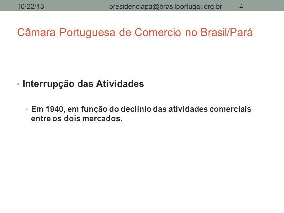 Câmara Portuguesa de Comercio no Brasil/Pará Interrupção das Atividades Em 1940, em função do declínio das atividades comerciais entre os dois mercado