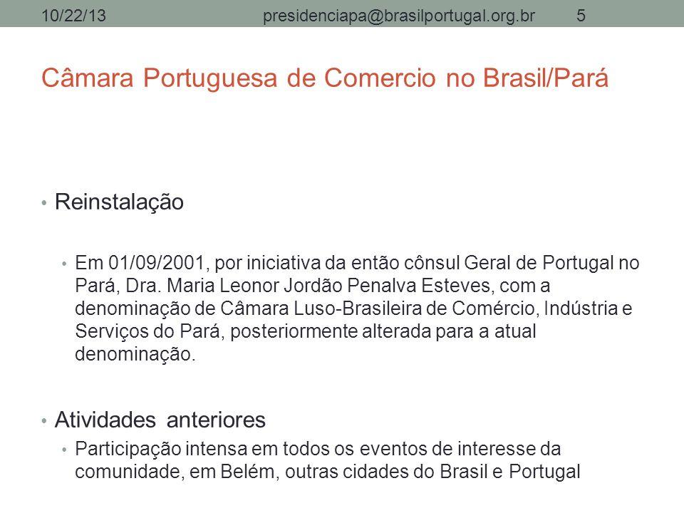 Câmara Portuguesa de Comercio no Brasil/Pará Reinstalação Em 01/09/2001, por iniciativa da então cônsul Geral de Portugal no Pará, Dra. Maria Leonor J