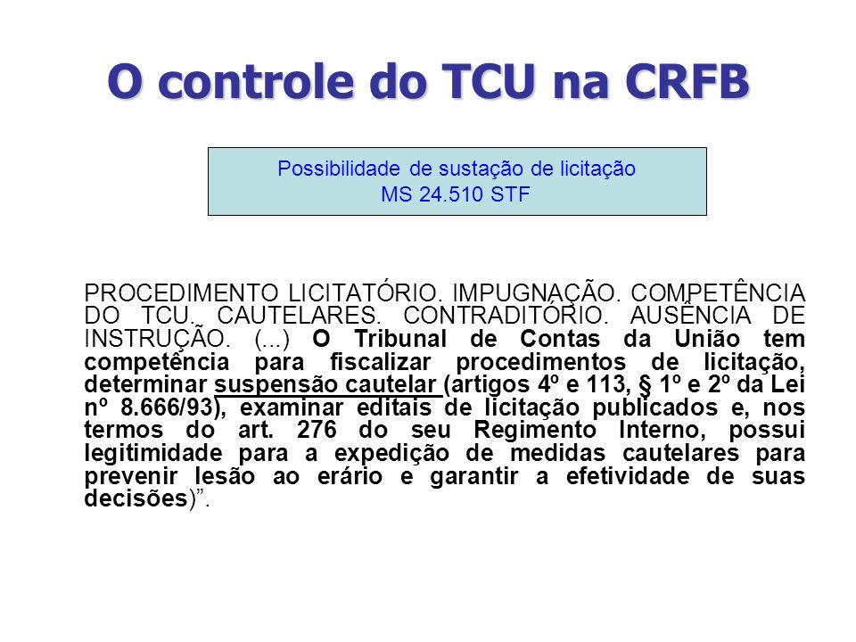 O controle do TCU na CRFB PROCEDIMENTO LICITATÓRIO. IMPUGNAÇÃO. COMPETÊNCIA DO TCU. CAUTELARES. CONTRADITÓRIO. AUSÊNCIA DE INSTRUÇÃO. (...) O Tribunal