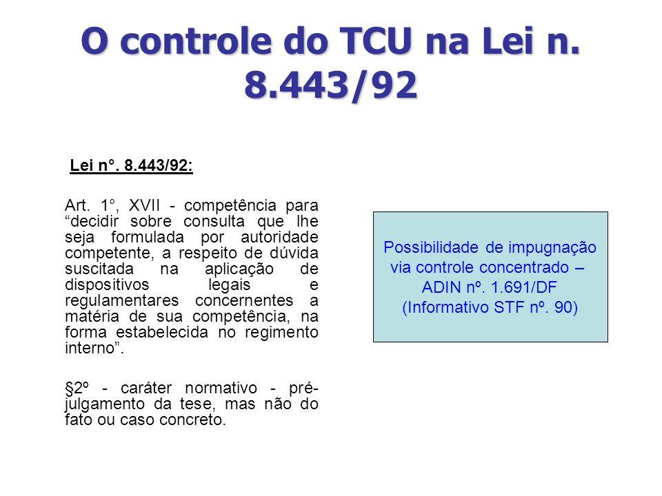 O controle do TCU na Lei n. 8.443/92 Lei n°. 8.443/92: Art. 1°, XVII - competência para decidir sobre consulta que lhe seja formulada por autoridade c