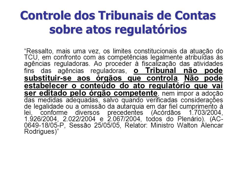 Controle dos Tribunais de Contas sobre atos regulatórios Ressalto, mais uma vez, os limites constitucionais da atuação do TCU, em confronto com as com