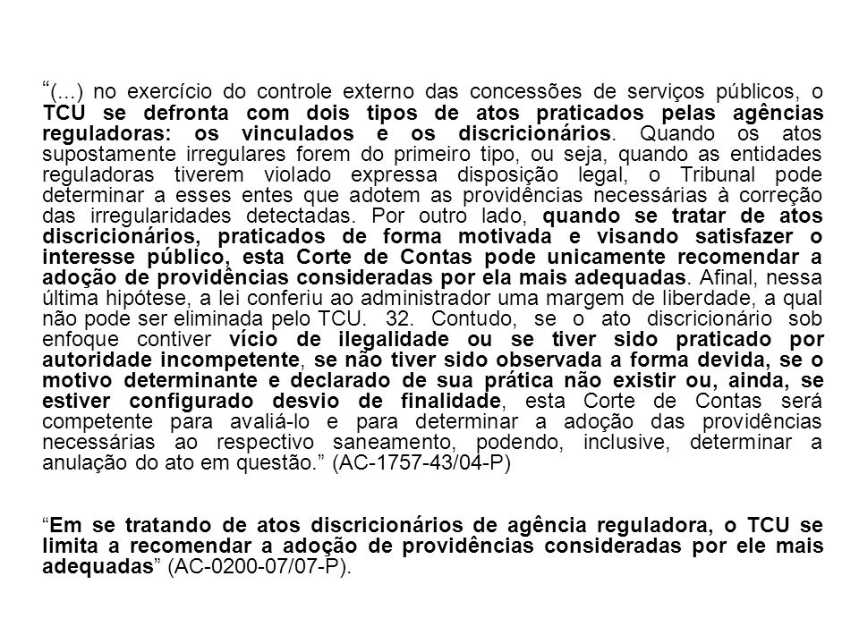 (...) no exercício do controle externo das concessões de serviços públicos, o TCU se defronta com dois tipos de atos praticados pelas agências regulad