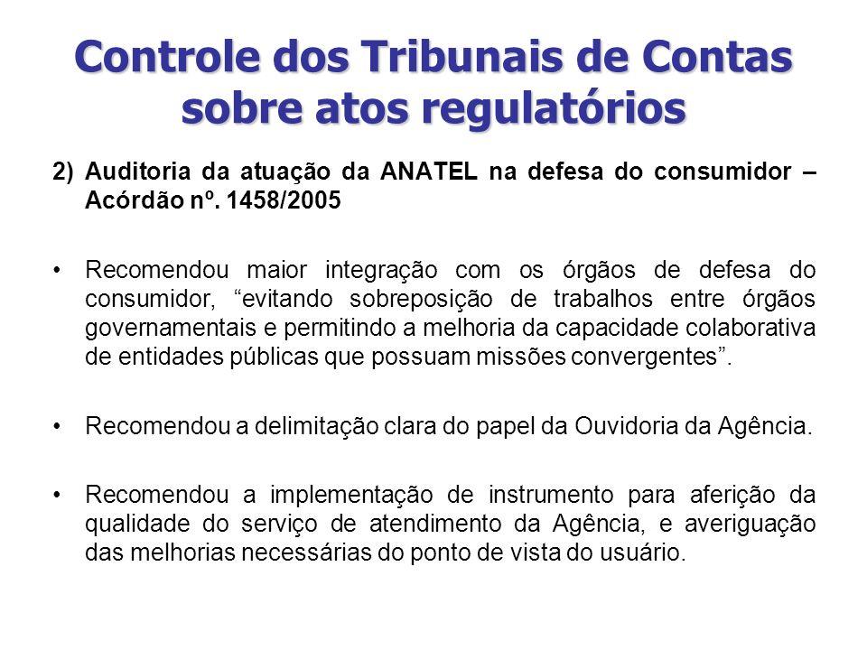 Controle dos Tribunais de Contas sobre atos regulatórios 2)Auditoria da atuação da ANATEL na defesa do consumidor – Acórdão nº. 1458/2005 Recomendou m