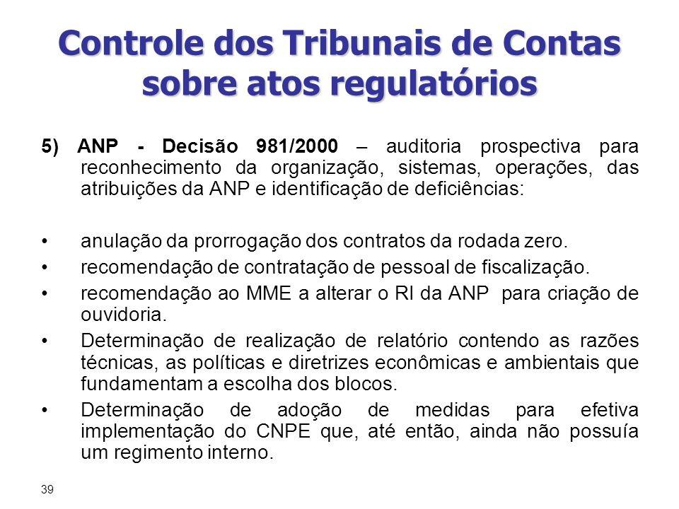 39 Controle dos Tribunais de Contas sobre atos regulatórios 5) ANP - Decisão 981/2000 – auditoria prospectiva para reconhecimento da organização, sist