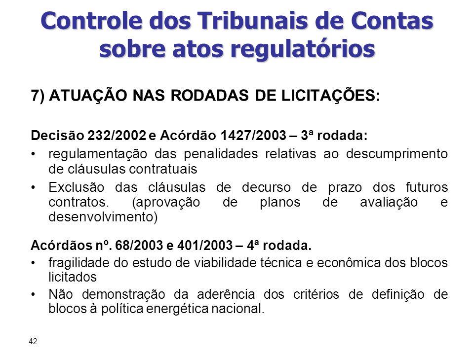 42 Controle dos Tribunais de Contas sobre atos regulatórios 7) ATUAÇÃO NAS RODADAS DE LICITAÇÕES: Decisão 232/2002 e Acórdão 1427/2003 – 3ª rodada: re
