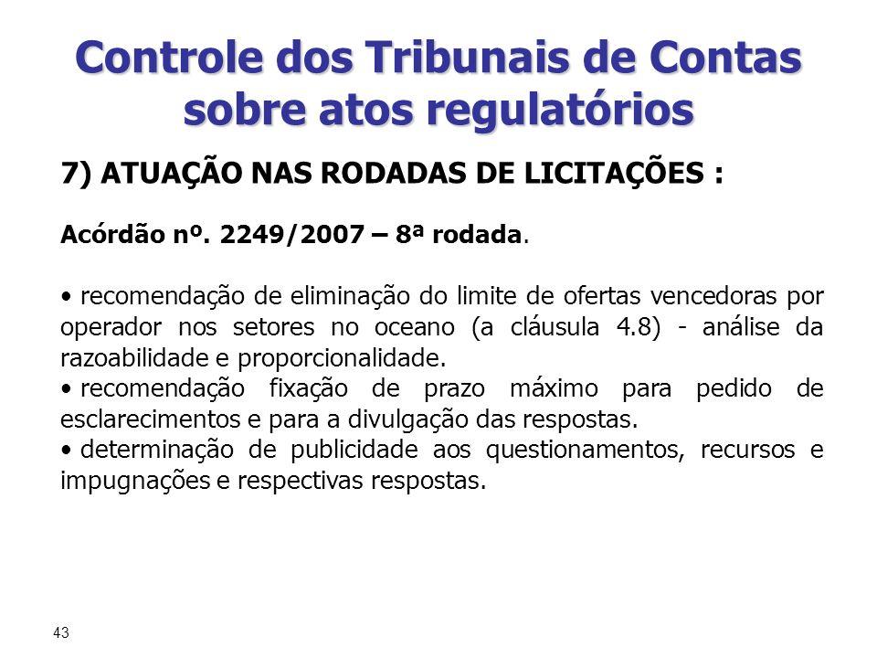 43 Controle dos Tribunais de Contas sobre atos regulatórios 7) ATUAÇÃO NAS RODADAS DE LICITAÇÕES : Acórdão nº. 2249/2007 – 8ª rodada. recomendação de