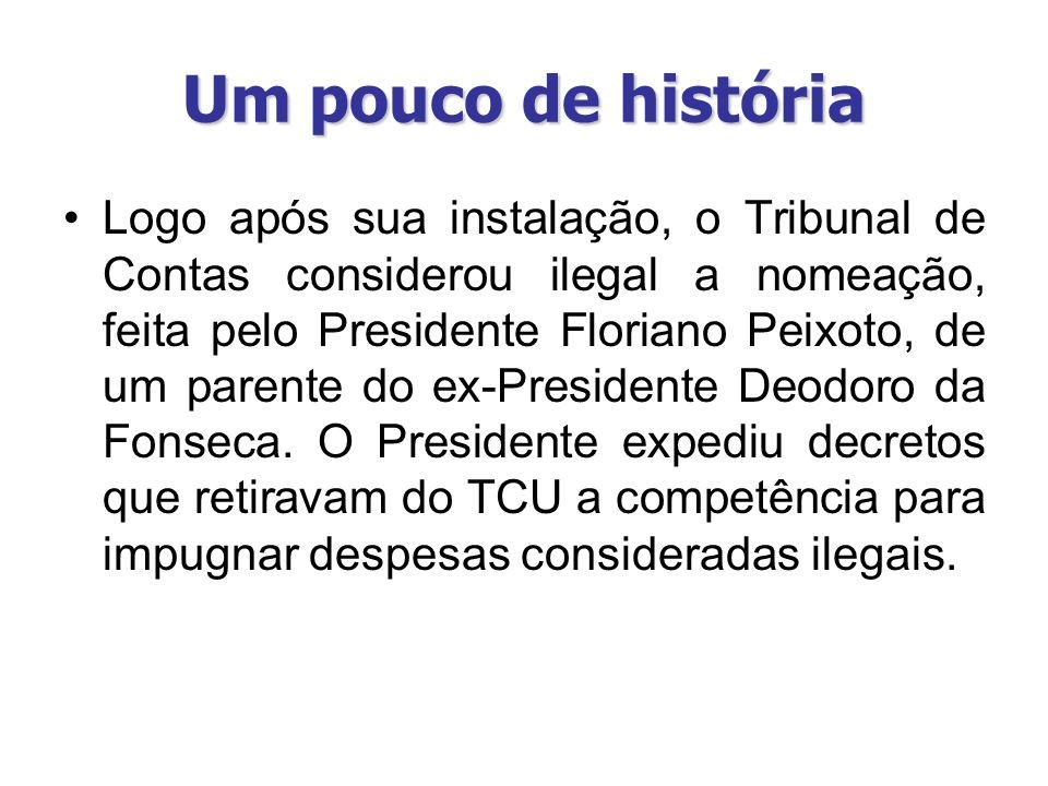 Um pouco de história Logo após sua instalação, o Tribunal de Contas considerou ilegal a nomeação, feita pelo Presidente Floriano Peixoto, de um parent