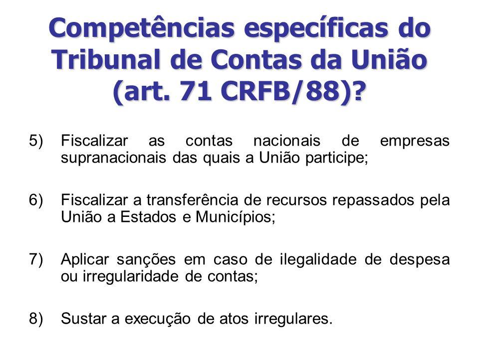 5)Fiscalizar as contas nacionais de empresas supranacionais das quais a União participe; 6)Fiscalizar a transferência de recursos repassados pela Uniã