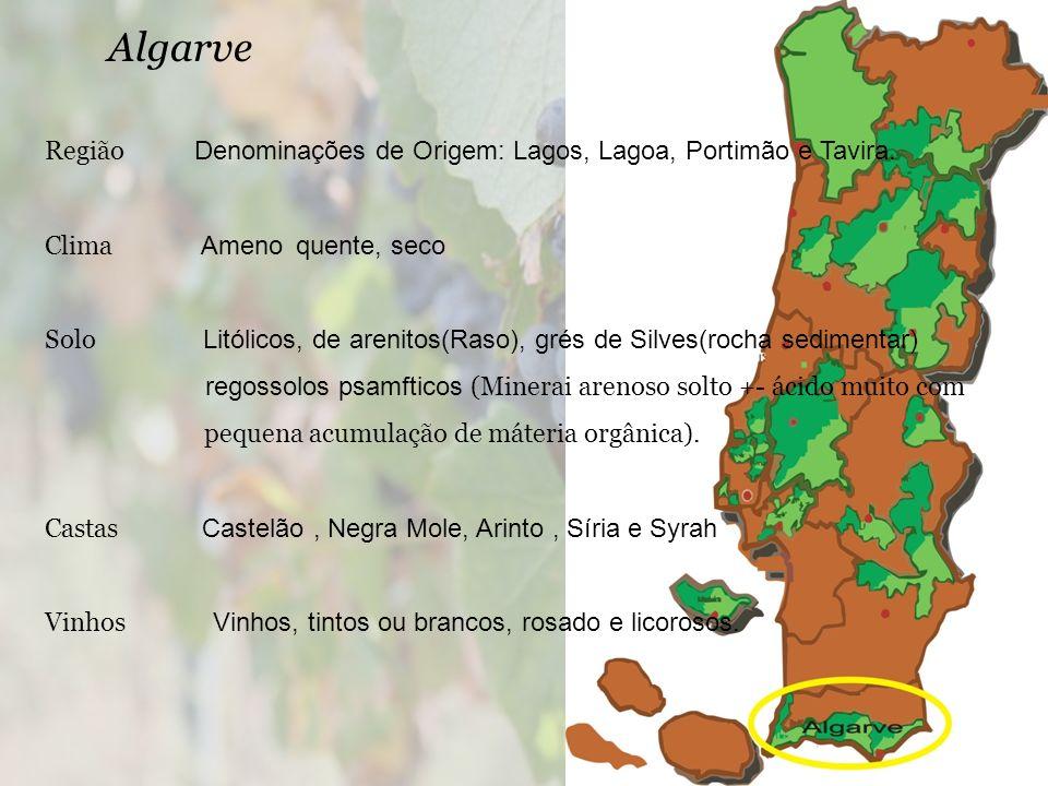 Algarve Região Denominações de Origem: Lagos, Lagoa, Portimão e Tavira. Clima Ameno quente, seco Solo Litólicos, de arenitos(Raso), grés de Silves(roc