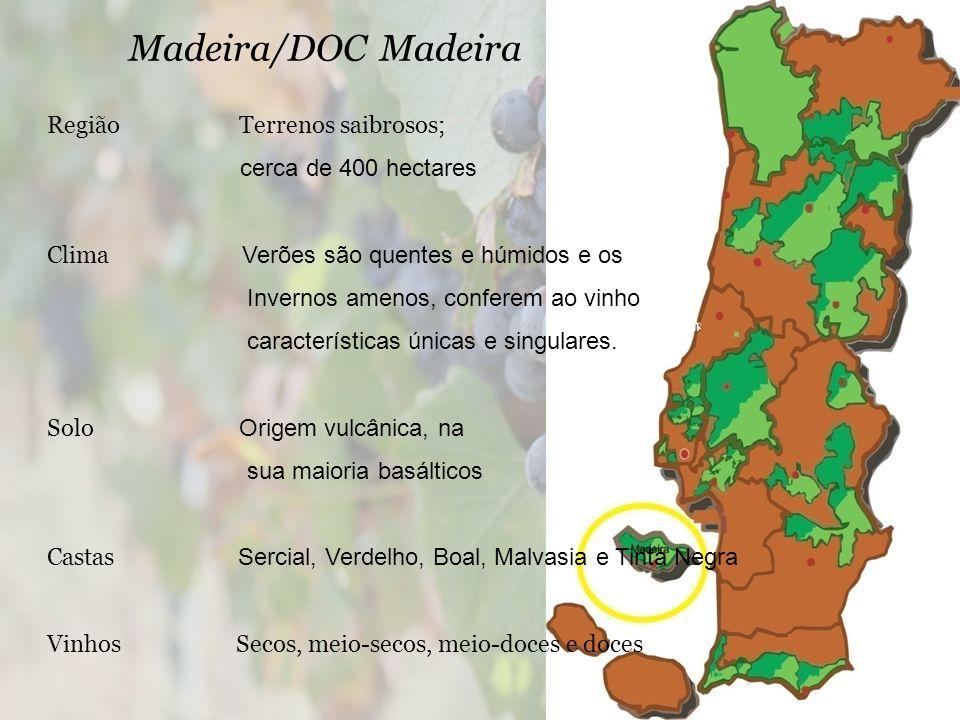 Madeira/DOC Madeira RegiãoTerrenos saibrosos; cerca de 400 hectares Clima Verões são quentes e húmidos e os Invernos amenos, conferem ao vinho caracte