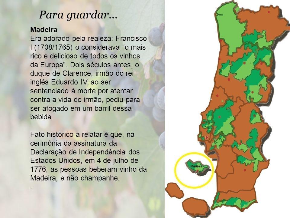 Para guardar... Madeira Era adorado pela realeza: Francisco I (1708/1765) o considerava o mais rico e delicioso de todos os vinhos da Europa. Dois séc