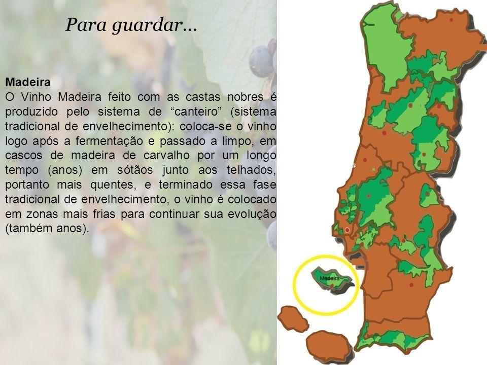 Para guardar... Madeira O Vinho Madeira feito com as castas nobres é produzido pelo sistema de canteiro (sistema tradicional de envelhecimento): coloc