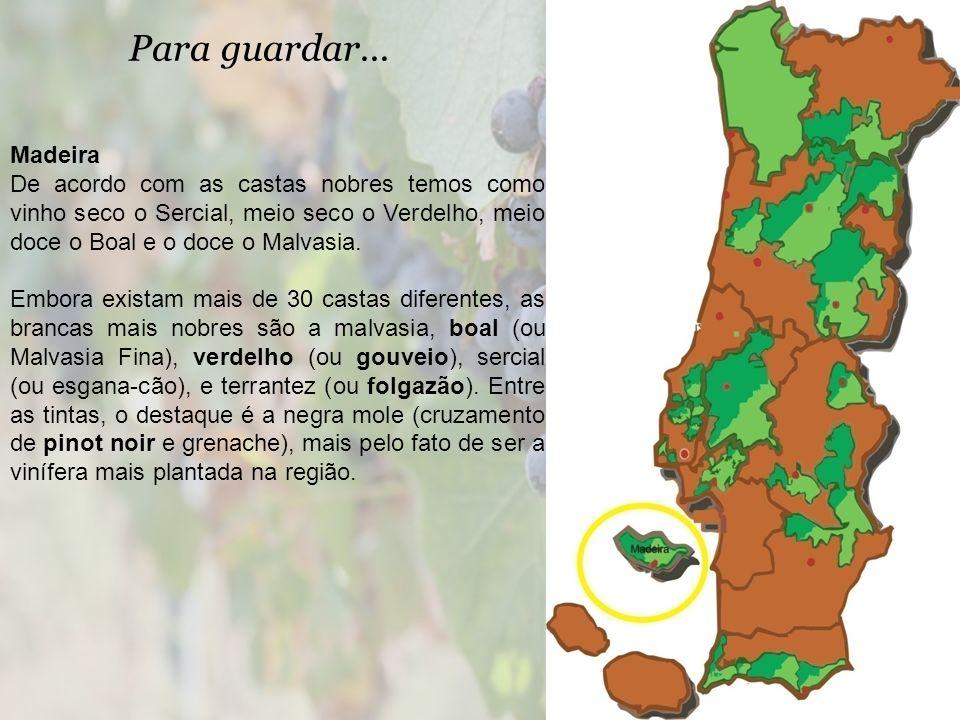 Para guardar... Madeira De acordo com as castas nobres temos como vinho seco o Sercial, meio seco o Verdelho, meio doce o Boal e o doce o Malvasia. Em