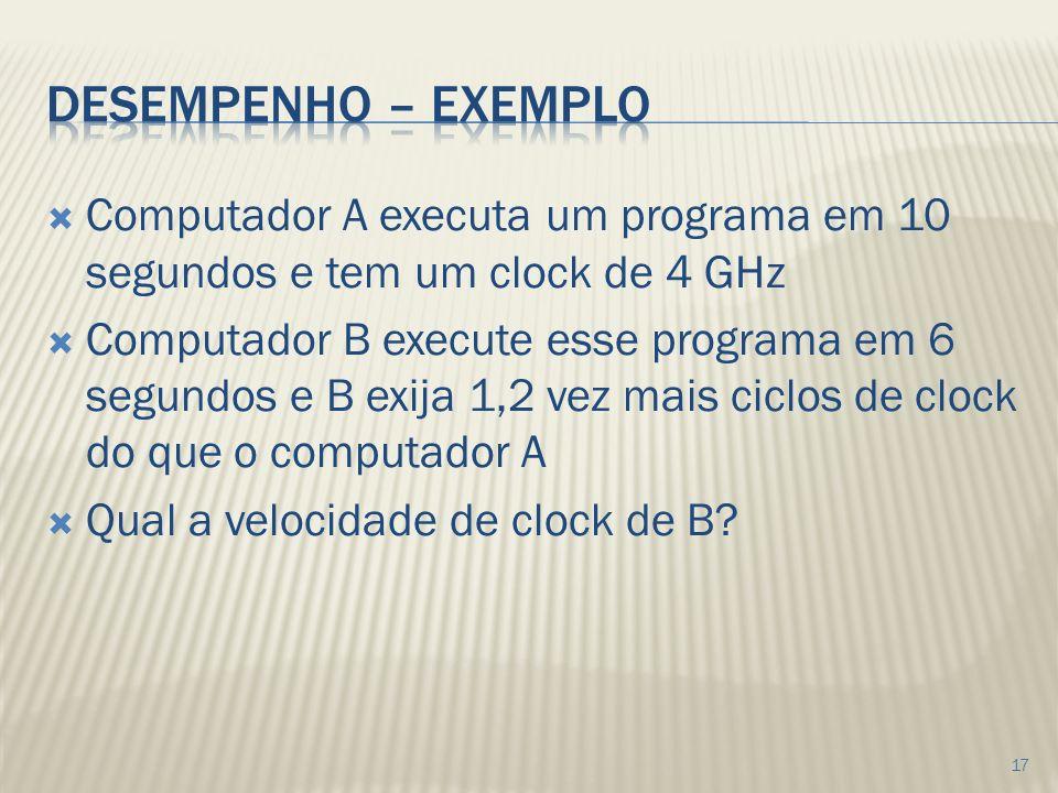 Computador A executa um programa em 10 segundos e tem um clock de 4 GHz Computador B execute esse programa em 6 segundos e B exija 1,2 vez mais ciclos de clock do que o computador A Qual a velocidade de clock de B.