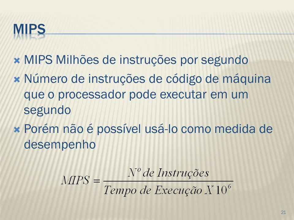 MIPS Milhões de instruções por segundo Número de instruções de código de máquina que o processador pode executar em um segundo Porém não é possível usá-lo como medida de desempenho 21