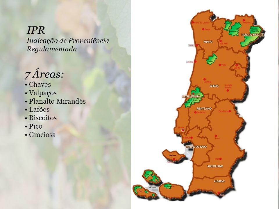 7 Áreas: Chaves Valpaços Planalto Mirandês Lafões Biscoitos Pico Graciosa IPR Indicação de Proveniência Regulamentada