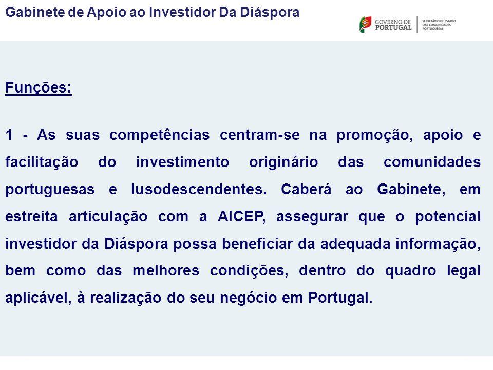 Funções: 1 - As suas competências centram-se na promoção, apoio e facilitação do investimento originário das comunidades portuguesas e lusodescendentes.