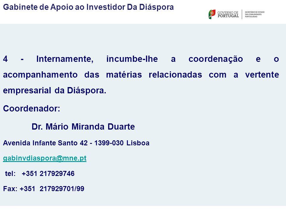 4 - Internamente, incumbe-lhe a coordenação e o acompanhamento das matérias relacionadas com a vertente empresarial da Diáspora.