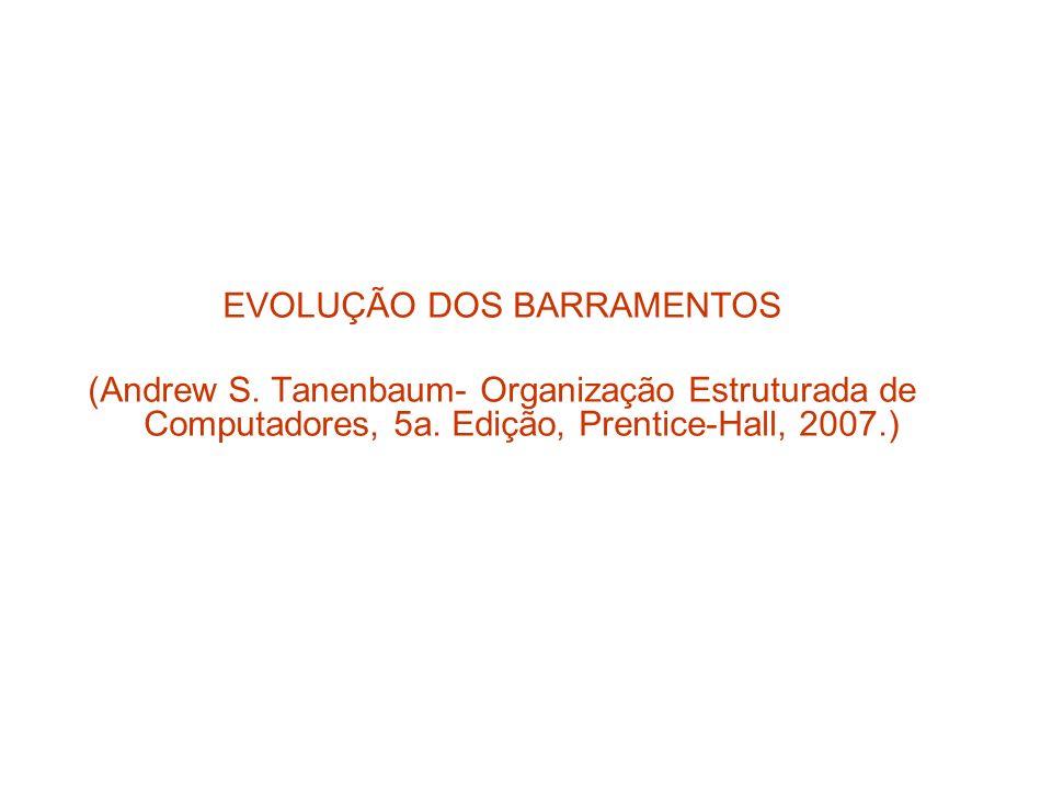 EVOLUÇÃO DOS BARRAMENTOS (Andrew S. Tanenbaum- Organização Estruturada de Computadores, 5a. Edição, Prentice-Hall, 2007.)