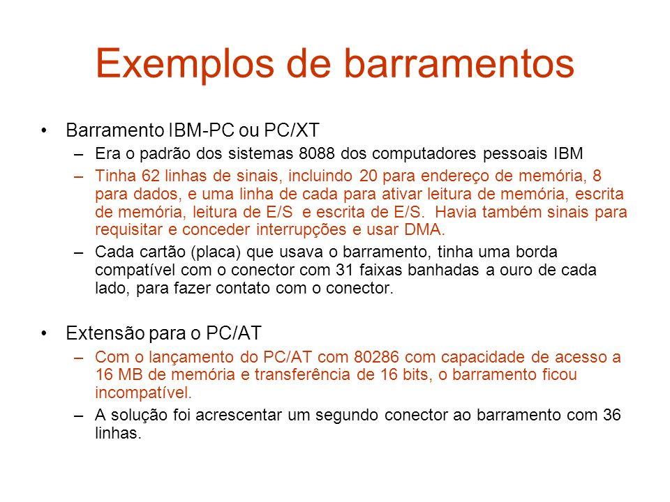 Exemplos de barramentos Barramento IBM-PC ou PC/XT –Era o padrão dos sistemas 8088 dos computadores pessoais IBM –Tinha 62 linhas de sinais, incluindo