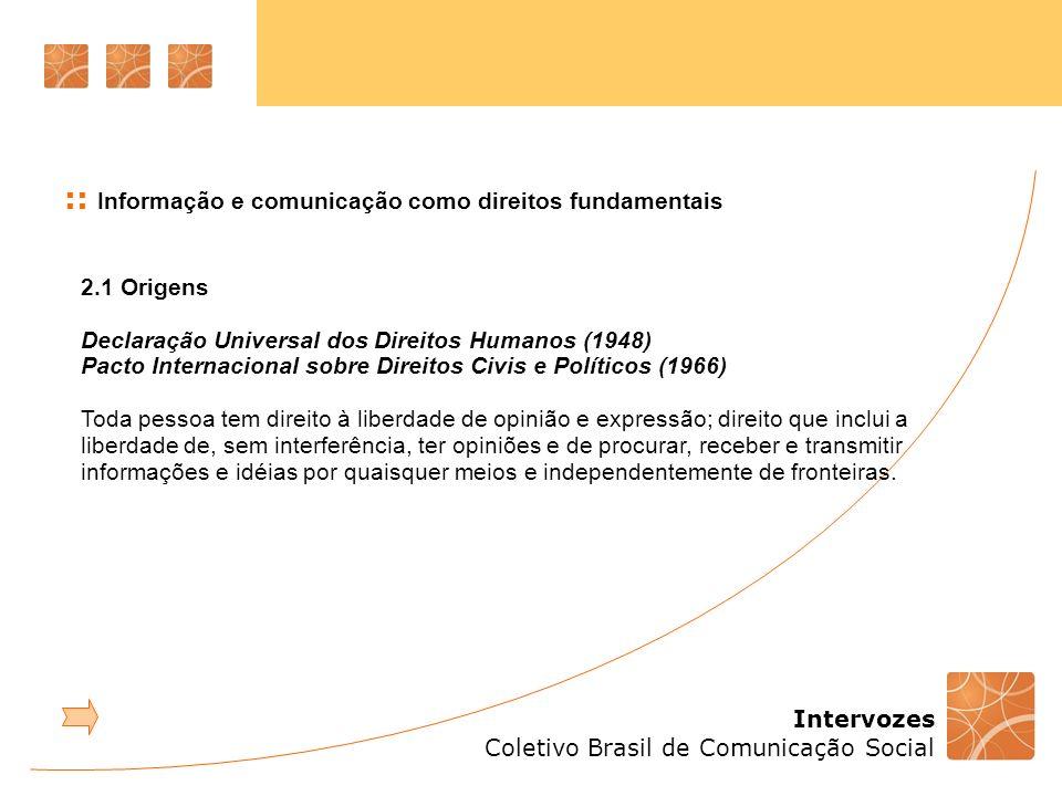 Intervozes Coletivo Brasil de Comunicação Social :: Informação e comunicação como direitos fundamentais 2.1 Origens Declaração Universal dos Direitos