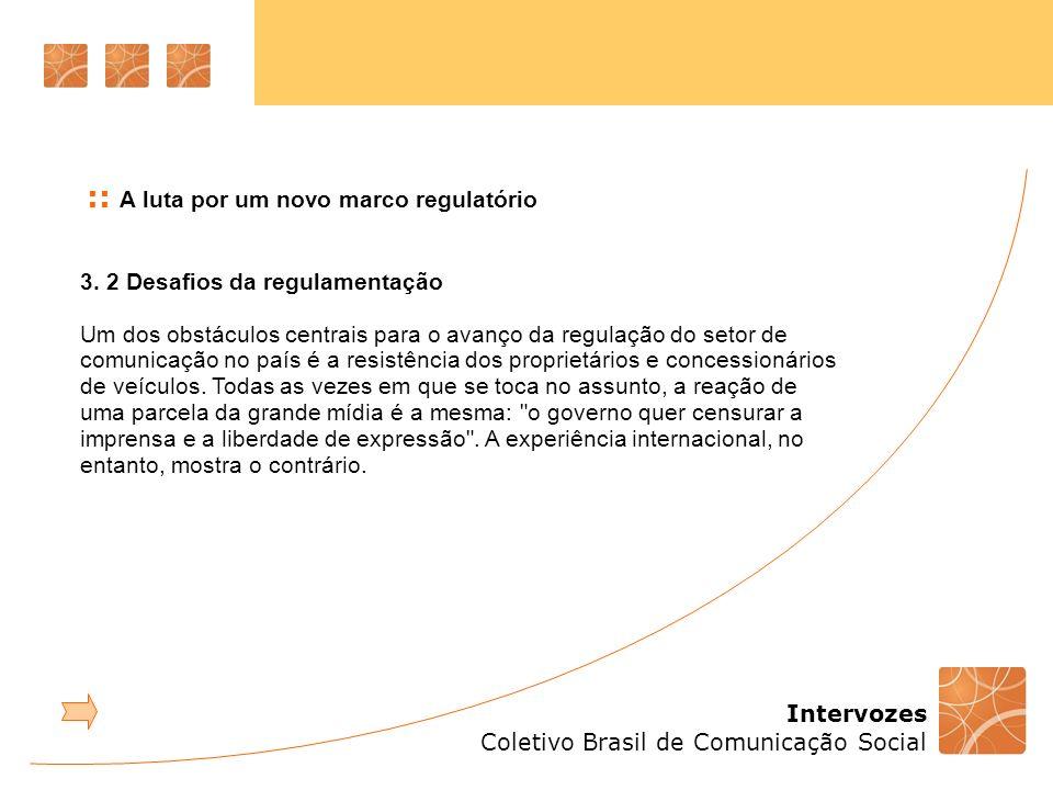 Intervozes Coletivo Brasil de Comunicação Social 3. 2 Desafios da regulamentação Um dos obstáculos centrais para o avanço da regulação do setor de com
