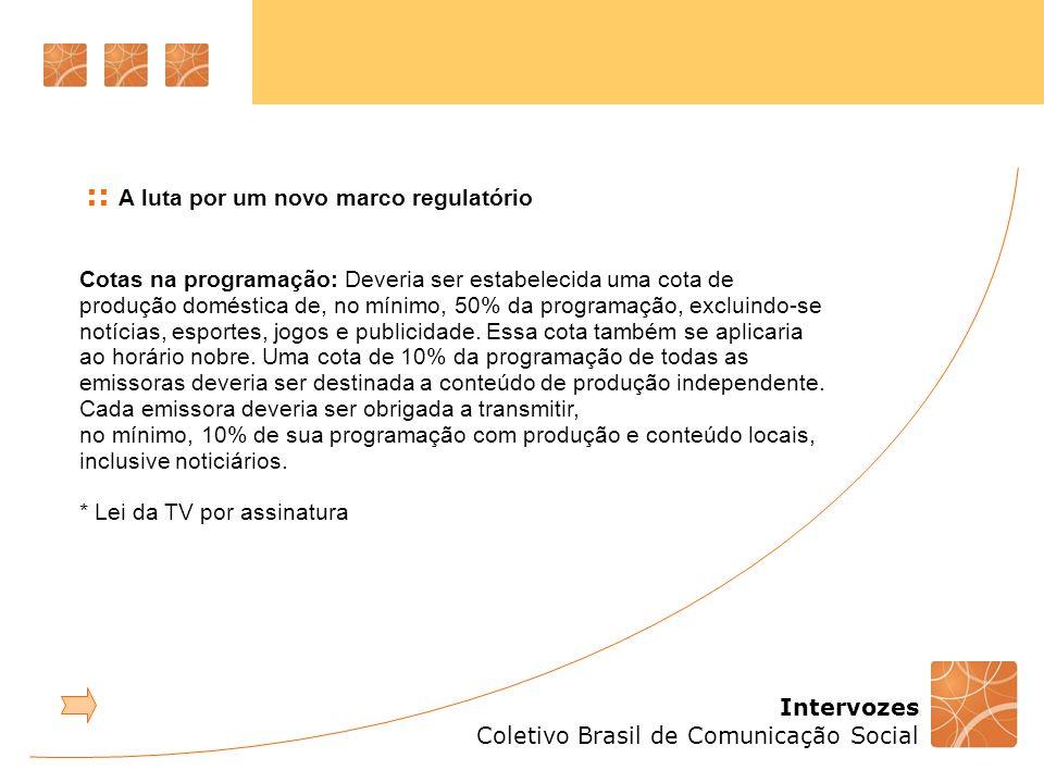 Intervozes Coletivo Brasil de Comunicação Social Cotas na programação: Deveria ser estabelecida uma cota de produção doméstica de, no mínimo, 50% da p