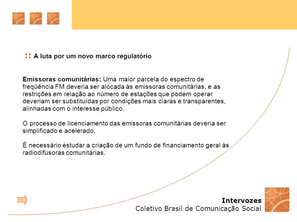 Intervozes Coletivo Brasil de Comunicação Social Emissoras comunitárias: Uma maior parcela do espectro de freqüência FM deveria ser alocada às emissor
