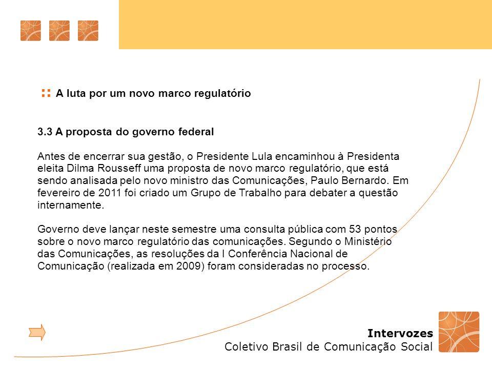 Intervozes Coletivo Brasil de Comunicação Social 3.3 A proposta do governo federal Antes de encerrar sua gestão, o Presidente Lula encaminhou à Presid