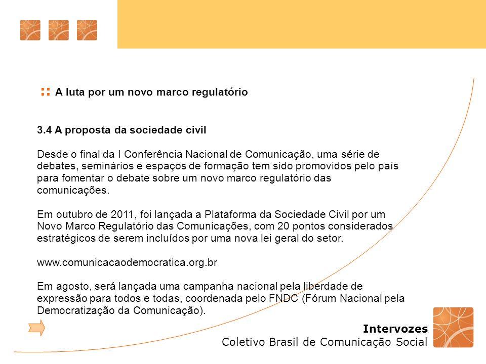 Intervozes Coletivo Brasil de Comunicação Social 3.4 A proposta da sociedade civil Desde o final da I Conferência Nacional de Comunicação, uma série d