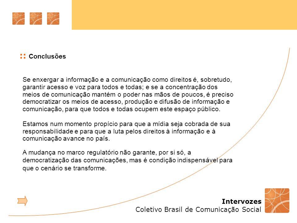 Intervozes Coletivo Brasil de Comunicação Social :: Conclusões Se enxergar a informação e a comunicação como direitos é, sobretudo, garantir acesso e