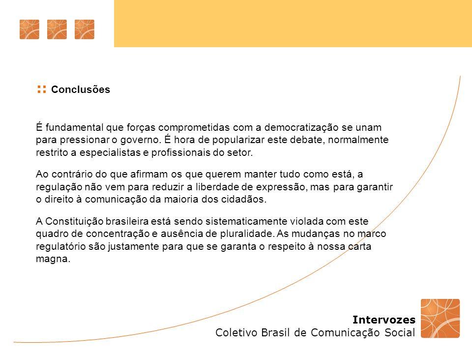 Intervozes Coletivo Brasil de Comunicação Social É fundamental que forças comprometidas com a democratização se unam para pressionar o governo. É hora