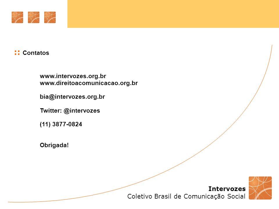 Intervozes Coletivo Brasil de Comunicação Social :: Contatos www.intervozes.org.br www.direitoacomunicacao.org.br bia@intervozes.org.br Twitter: @inte