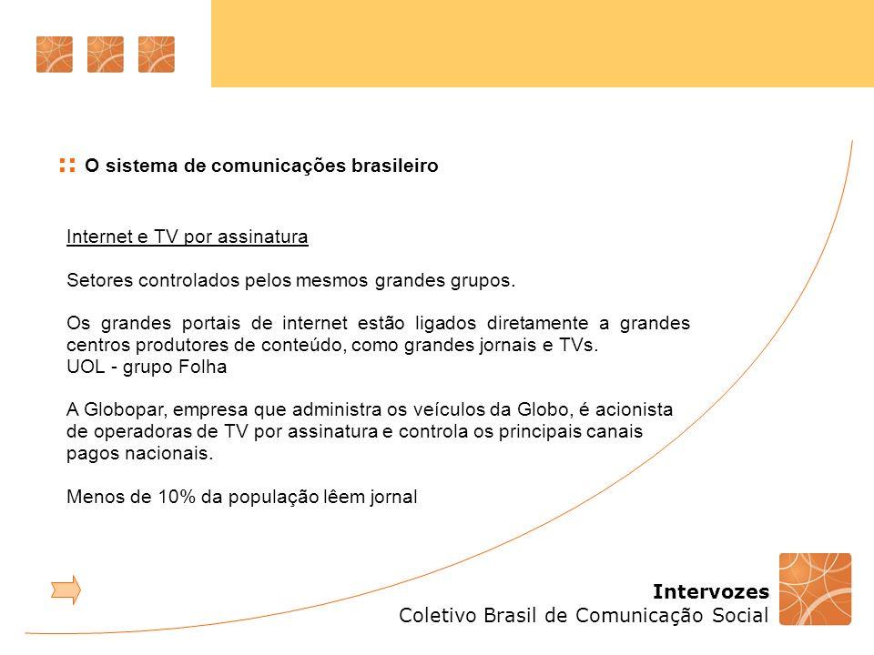 Intervozes Coletivo Brasil de Comunicação Social Internet e TV por assinatura Setores controlados pelos mesmos grandes grupos. Os grandes portais de i