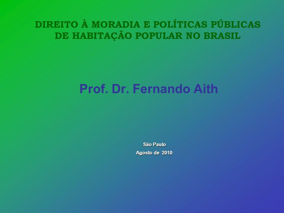 Prof. Dr. Fernando Aith DIREITO À MORADIA E POLÍTICAS PÚBLICAS DE HABITAÇÃO POPULAR NO BRASIL São Paulo Agosto de 2010