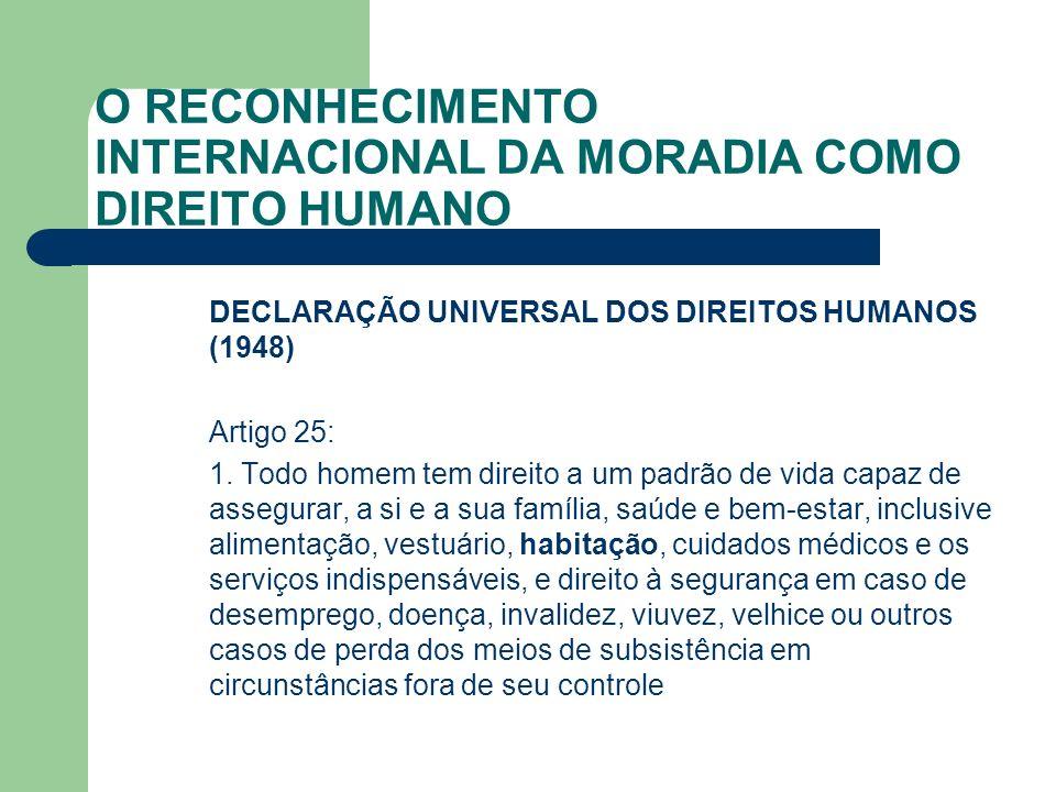 O RECONHECIMENTO INTERNACIONAL DA MORADIA COMO DIREITO HUMANO DECLARAÇÃO UNIVERSAL DOS DIREITOS HUMANOS (1948) Artigo 25: 1. Todo homem tem direito a