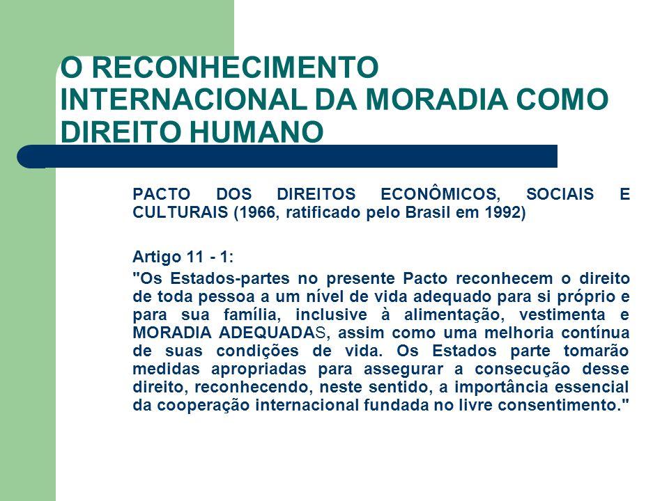 O RECONHECIMENTO INTERNACIONAL DA MORADIA COMO DIREITO HUMANO PACTO DOS DIREITOS ECONÔMICOS, SOCIAIS E CULTURAIS (1966, ratificado pelo Brasil em 1992