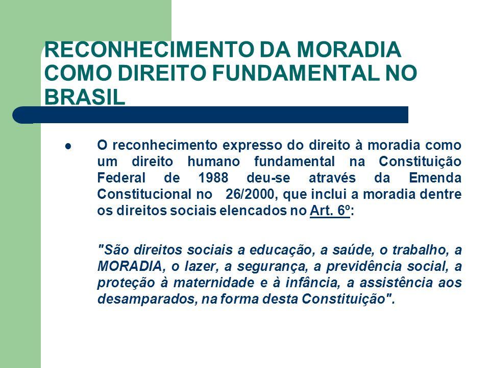 RECONHECIMENTO DA MORADIA COMO DIREITO FUNDAMENTAL NO BRASIL O reconhecimento expresso do direito à moradia como um direito humano fundamental na Cons