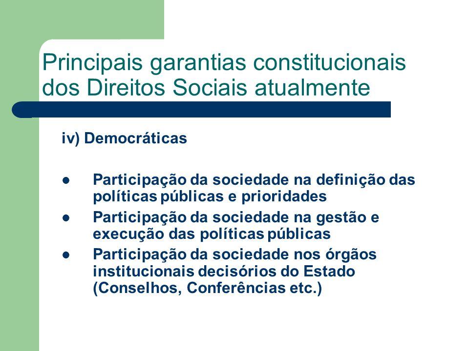 Principais garantias constitucionais dos Direitos Sociais atualmente iv) Democráticas Participação da sociedade na definição das políticas públicas e